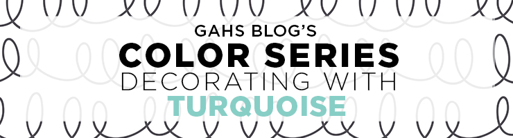 Color Series : Decorating with Turquoise